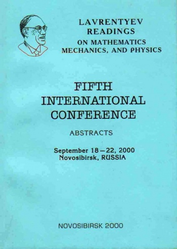 Fifth International Conference, Lavrentyev Readings on Mathematics, Mechanics, and Physics: September 18-22, 2000 Novosibirsk, Russia : Abstracts